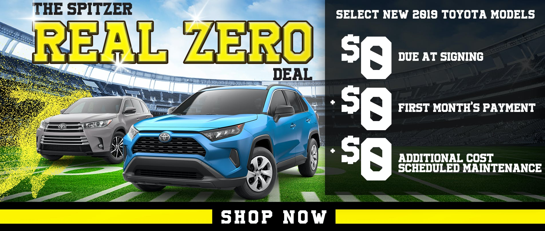The Spitzer Real Zero Deal | Select New 2019 Toyota Models | $0 Due at Signing, $0 First Month's Payment, $0 Additional Cost Scheduled Maintenance